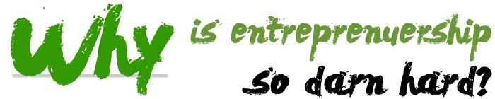 WhyIsEntrepreneurshipsohard